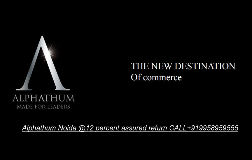 Alphathum Noida.12 percent assured returns CALL+919958959555