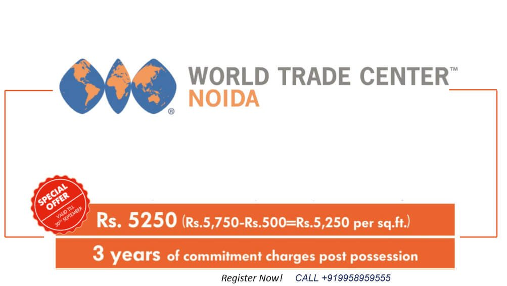 WORLD TRADE CENTER – WTC NOIDA PHASE 3 BOOKINGS OPEN CALL 09958959555-price 5250 per sq ft