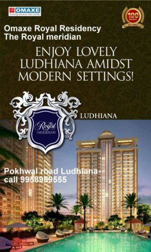 Omaxe Royal Residency – The Royal meridian Pokhwal road Ludhiana-call 9958959555 NEW PRELAUNCH BY OMAXE