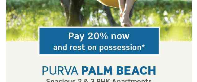 Pay 20% now and rest on Possesion @Purva Palm Beach Located At Hennur Rd. Bangalore