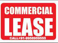 COMMERCIAL LEASE IN DELHI CALL 9958959555